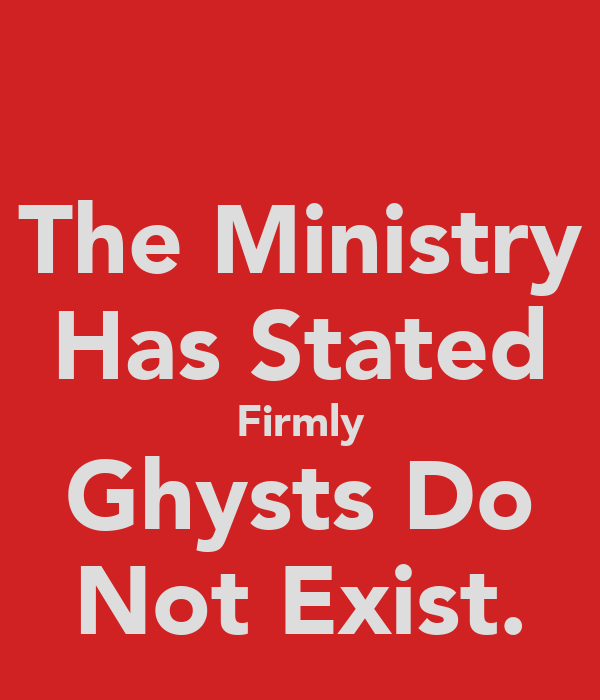 The Ministry Has Stated Firmly Ghysts Do Not Exist.