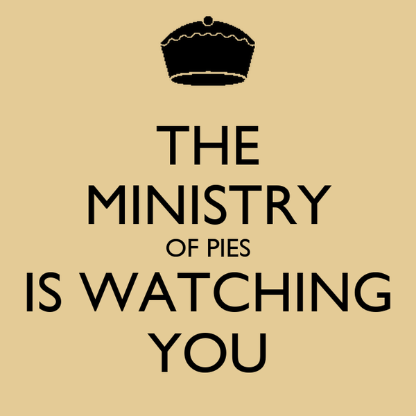 THE MINISTRY OF PIES IS WATCHING YOU