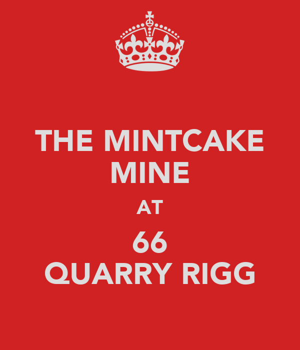 THE MINTCAKE MINE AT 66 QUARRY RIGG