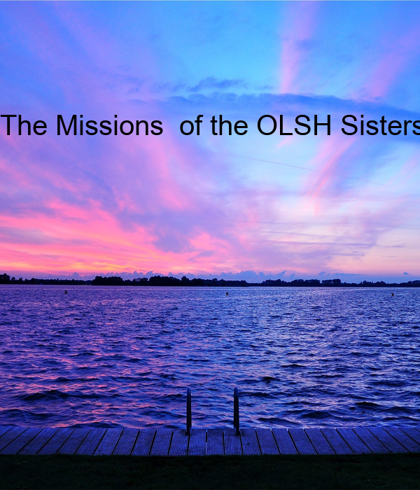 The Missions  of the OLSH Sisters