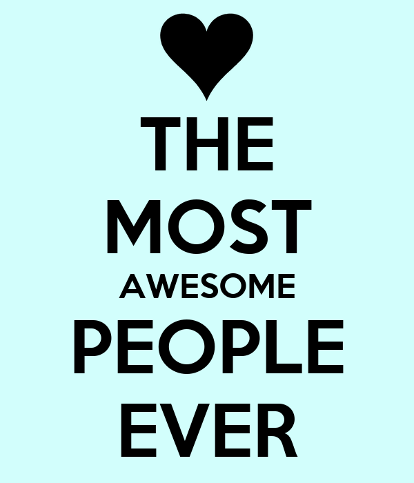 THE MOST AWESOME PEOPLE EVER