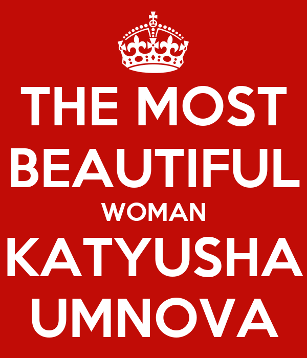 THE MOST BEAUTIFUL WOMAN KATYUSHA UMNOVA