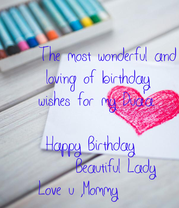 The most wonderful and  loving of birthday  wishes for my Dua'a.   🎉Happy Birthday       Beautiful Lady😘 Love u ,Mommy
