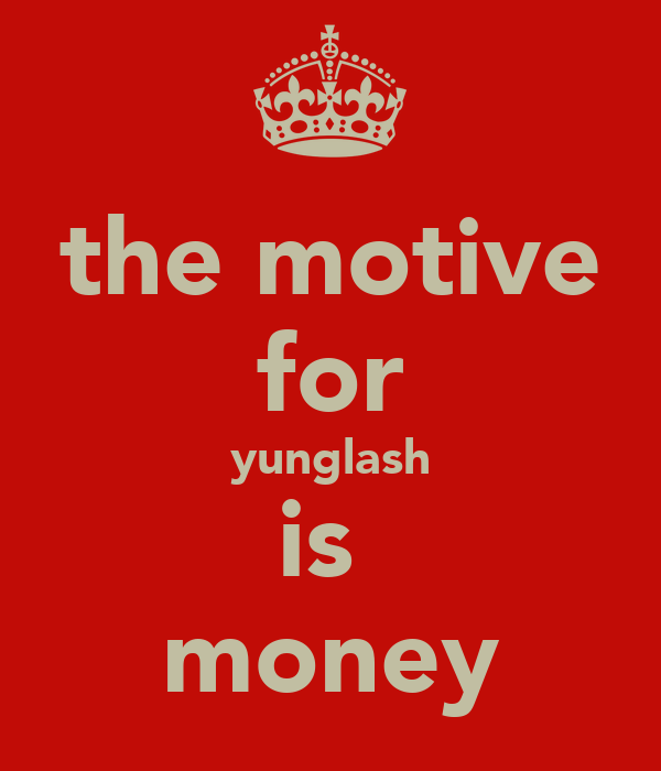 the motive for yunglash is  money