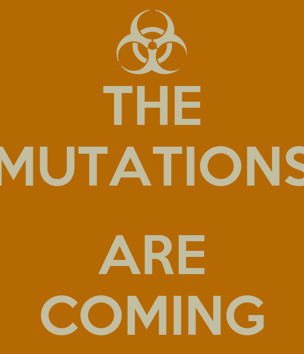 THE MUTATIONS  ARE COMING