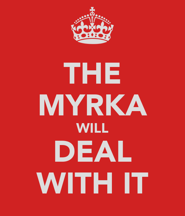 THE MYRKA WILL DEAL WITH IT