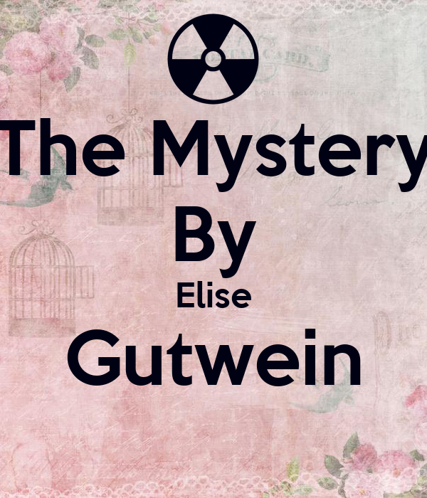 The Mystery By Elise Gutwein