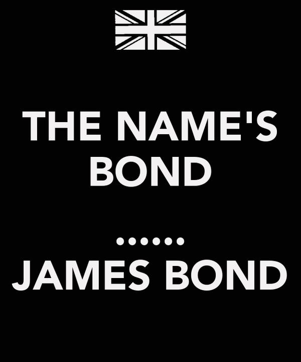 THE NAME'S BOND  ...... JAMES BOND
