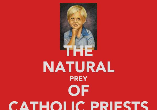 THE NATURAL PREY OF CATHOLIC PRIESTS