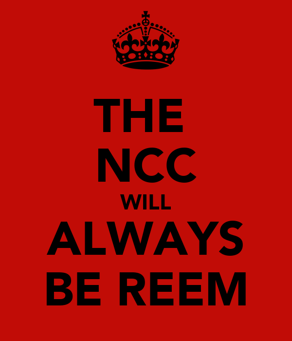 THE  NCC WILL ALWAYS BE REEM