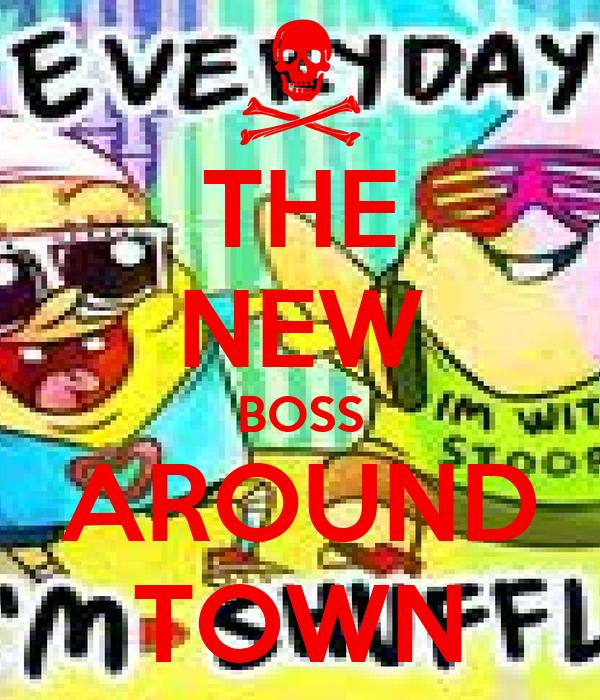 THE NEW BOSS AROUND TOWN