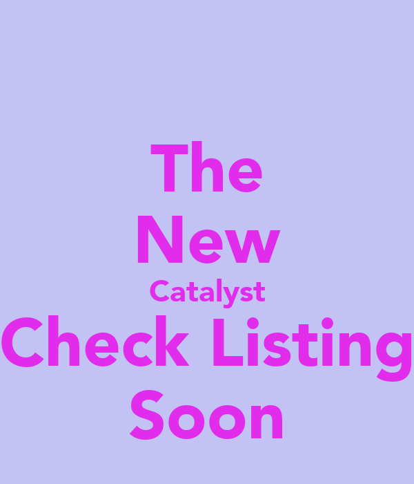 The New Catalyst Check Listing Soon