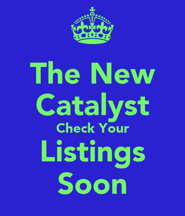 The New Catalyst Check Your Listings Soon