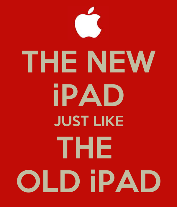 THE NEW iPAD JUST LIKE THE  OLD iPAD