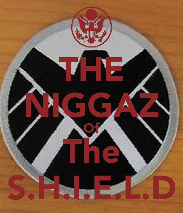 THE NIGGAZ Of The S.H.I.E.L.D