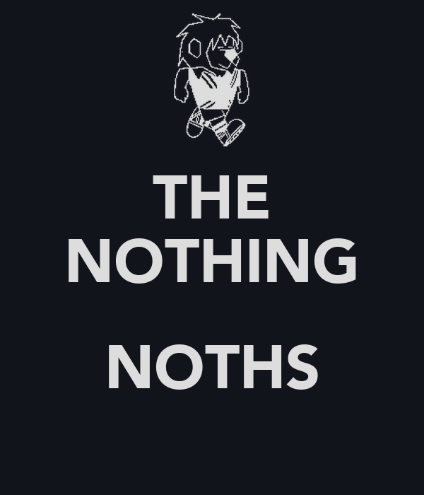 THE NOTHING  NOTHS