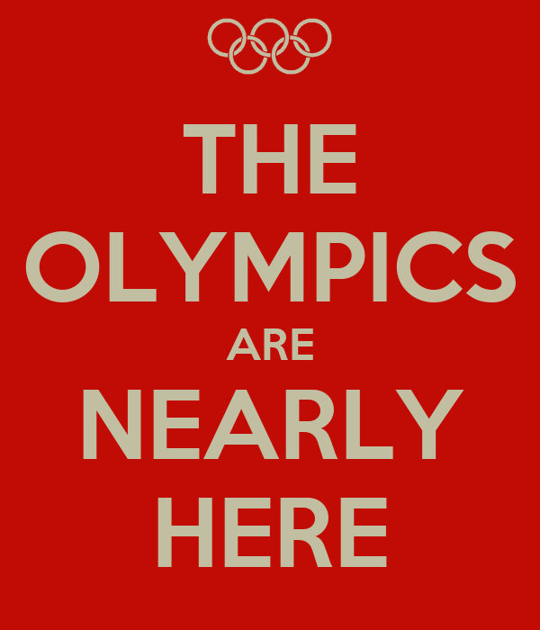 THE OLYMPICS ARE NEARLY HERE