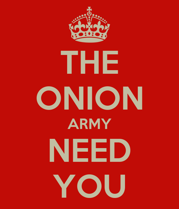 THE ONION ARMY NEED YOU