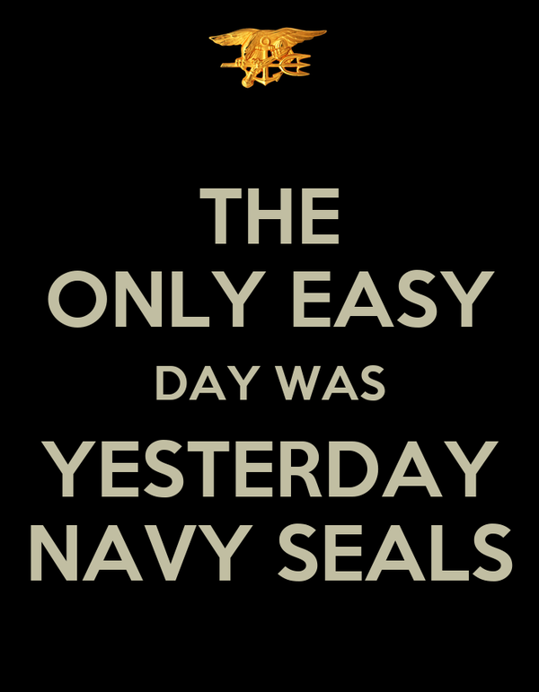 THE ONLY EASY DAY WAS YESTERDAY NAVY SEALS Poster ...