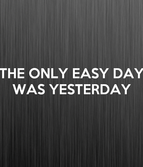 THE ONLY EASY DAY WAS YESTERDAY Poster | Fernando | Keep ...