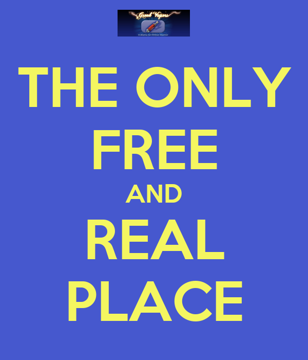 THE ONLY FREE AND REAL PLACE