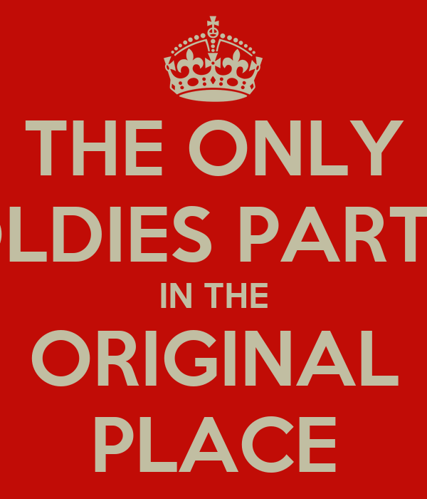THE ONLY OLDIES PARTY IN THE ORIGINAL PLACE