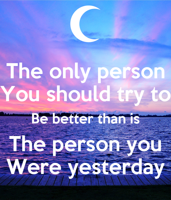 be a better person than yesterday Better than yesterday, marysville, ohio: rated 5 of 5, check 19 reviews of better than yesterday, gym/physical fitness center.
