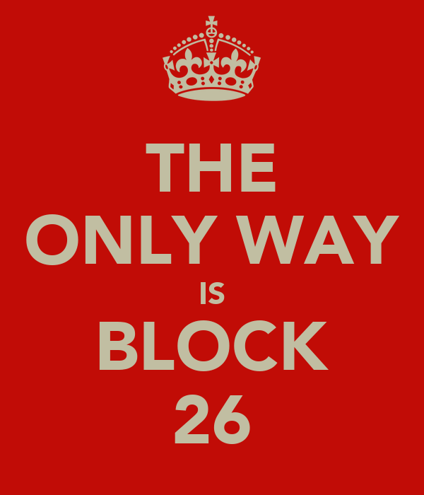 THE ONLY WAY IS BLOCK 26