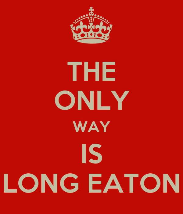 THE ONLY WAY IS LONG EATON