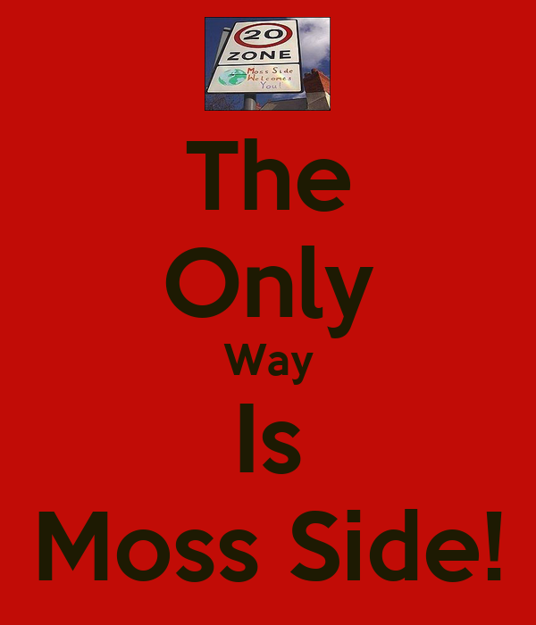 The Only Way Is Moss Side!