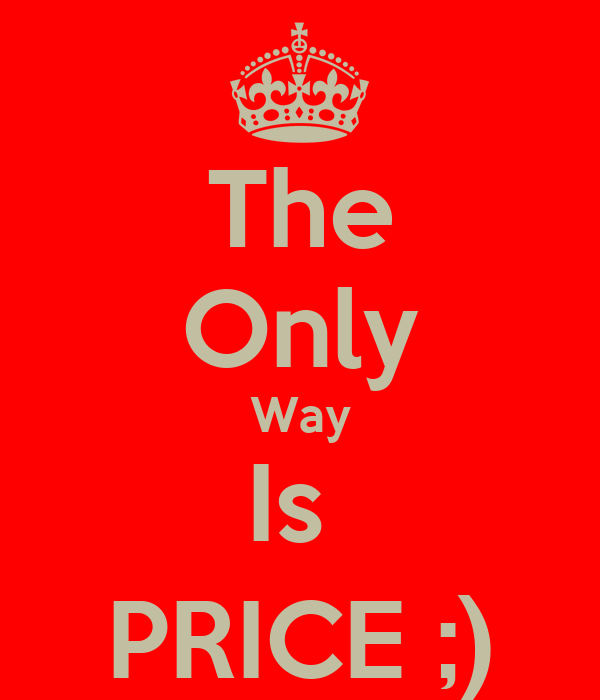 The Only Way Is  PRICE ;)