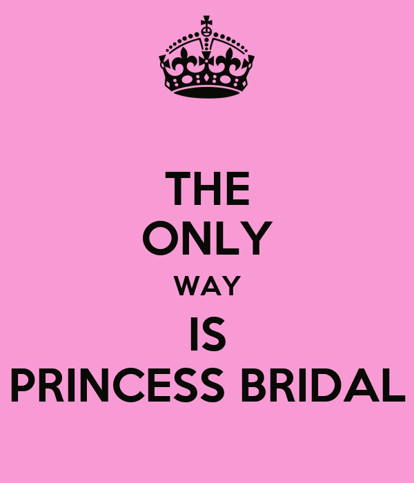 THE ONLY WAY IS PRINCESS BRIDAL