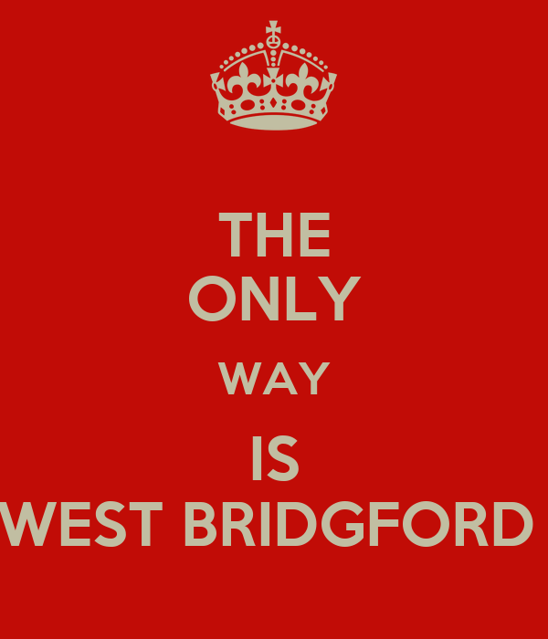 THE ONLY WAY IS WEST BRIDGFORD