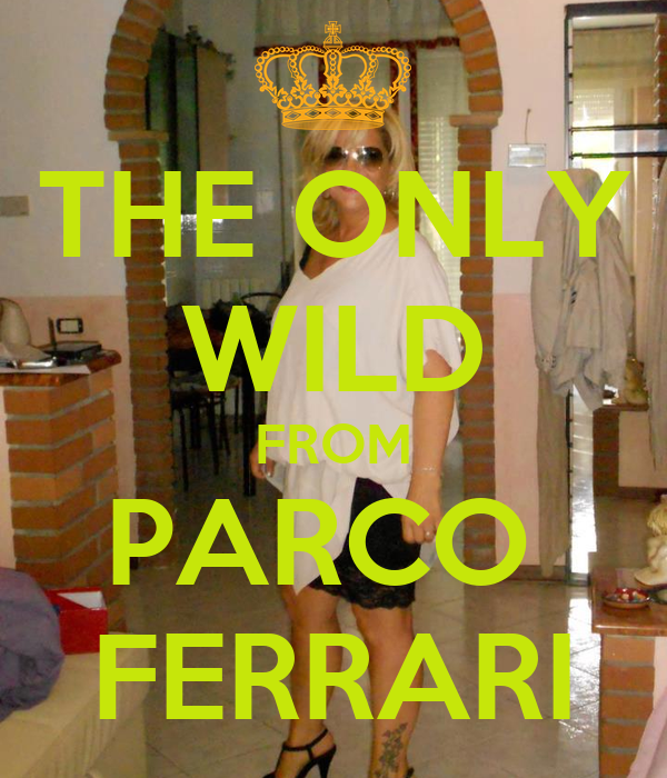 THE ONLY WILD FROM PARCO  FERRARI