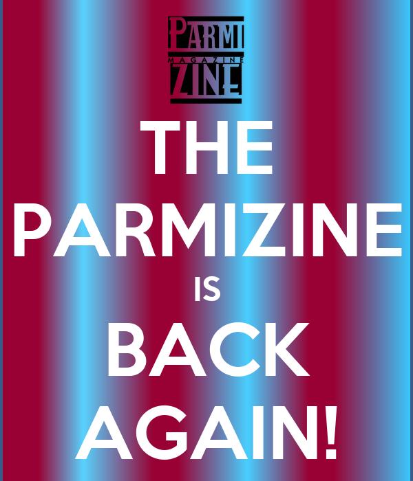 THE PARMIZINE IS BACK AGAIN!