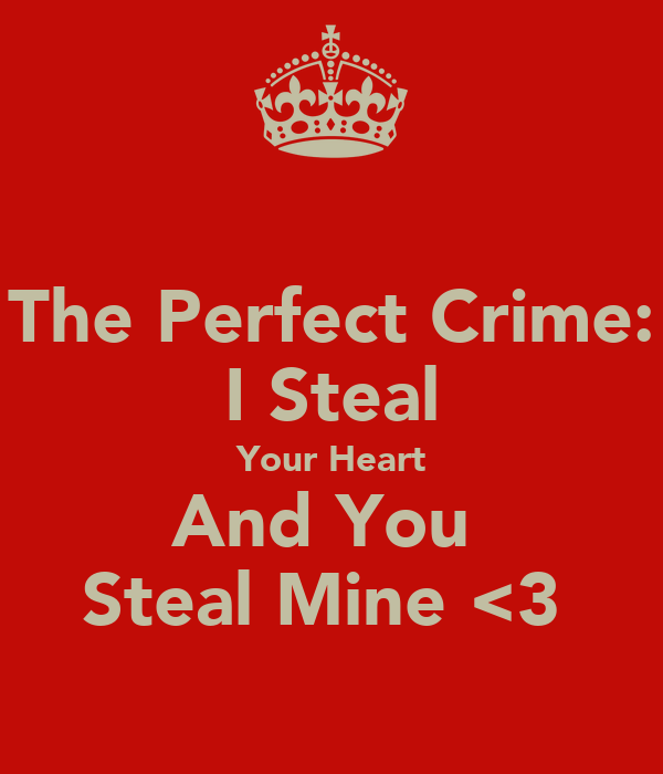 The Perfect Crime: I Steal Your Heart And You  Steal Mine <3