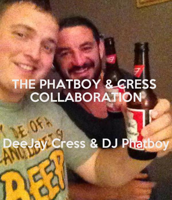 THE PHATBOY & CRESS  COLLABORATION  DeeJay Cress & DJ Phatboy