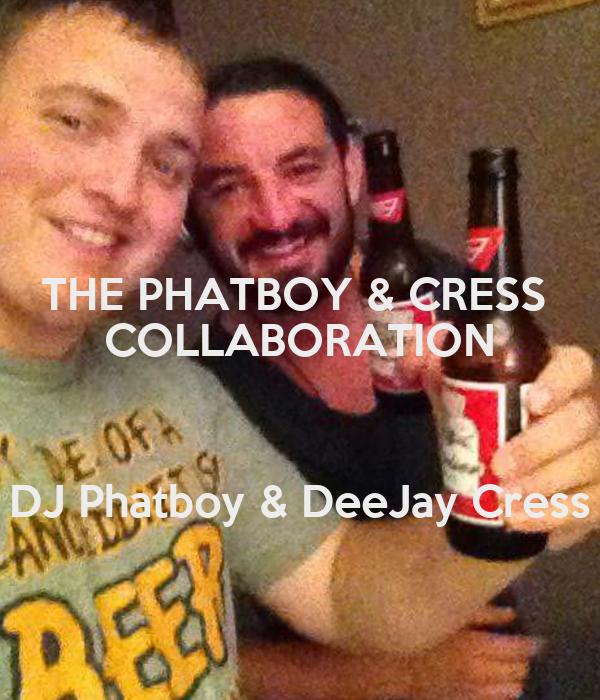 THE PHATBOY & CRESS  COLLABORATION  DJ Phatboy & DeeJay Cress