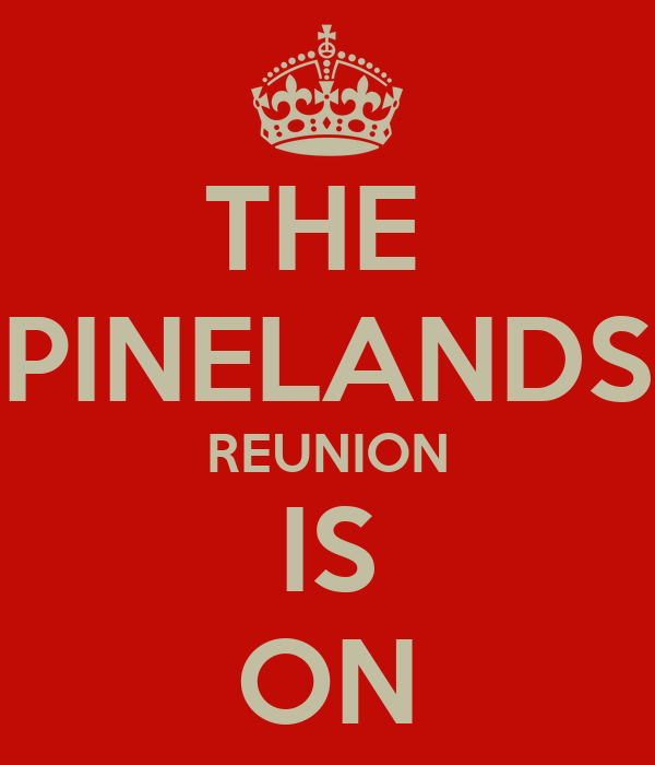THE  PINELANDS REUNION IS ON