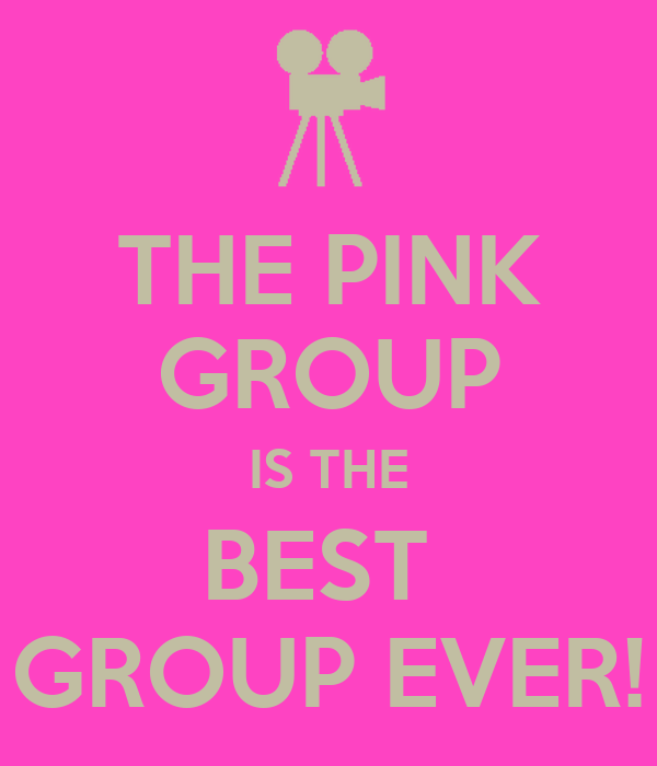 THE PINK GROUP IS THE BEST  GROUP EVER!