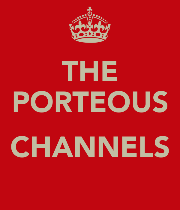 THE PORTEOUS  CHANNELS