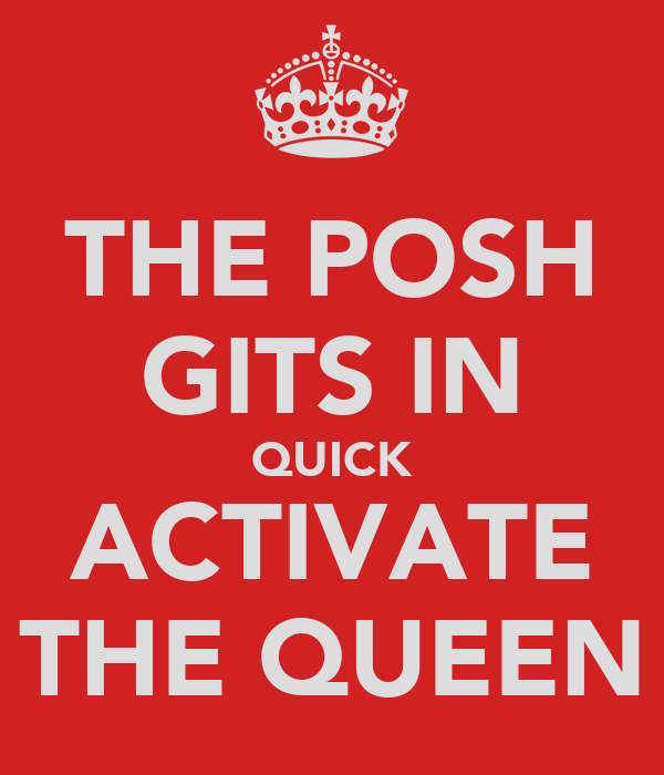 THE POSH GITS IN QUICK ACTIVATE THE QUEEN