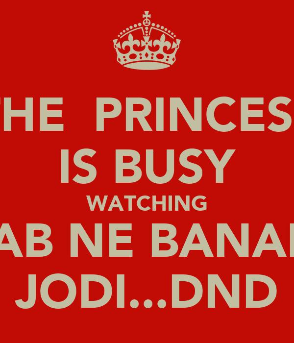 THE  PRINCESS IS BUSY WATCHING RAB NE BANADI JODI...DND