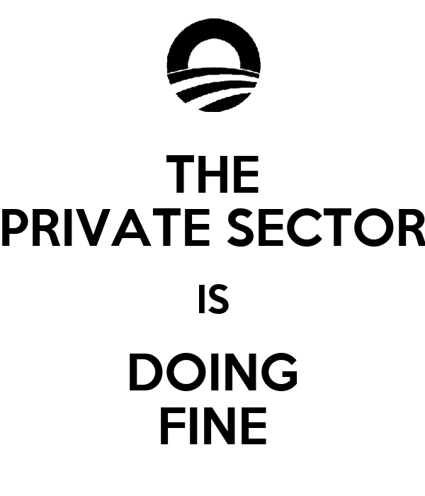 THE PRIVATE SECTOR IS DOING FINE