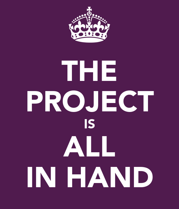 THE PROJECT IS ALL IN HAND