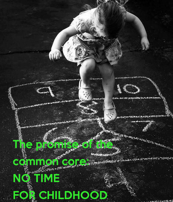 The promise of the  common core: NO TIME  FOR CHILDHOOD