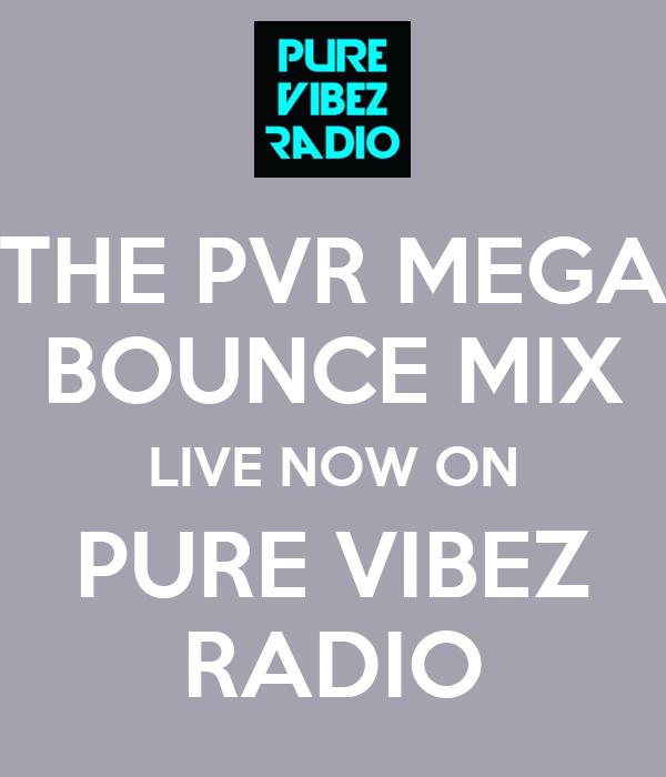 THE PVR MEGA BOUNCE MIX LIVE NOW ON PURE VIBEZ RADIO