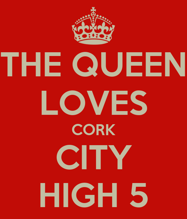 THE QUEEN LOVES CORK CITY HIGH 5