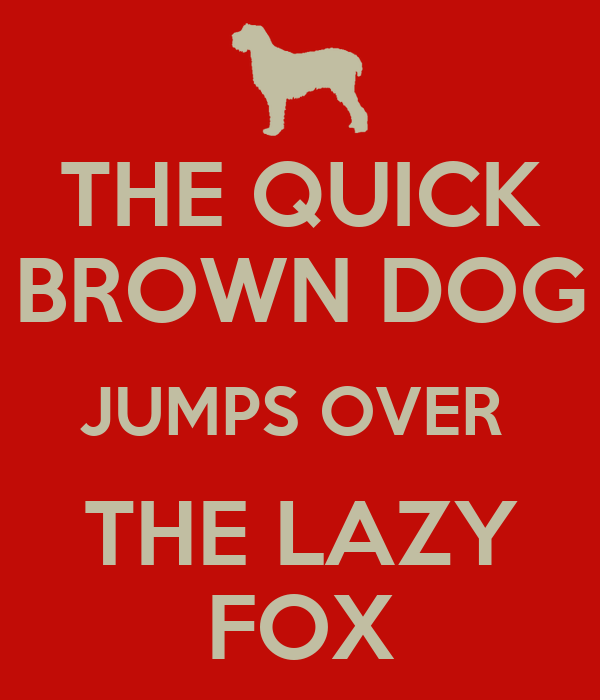 THE QUICK BROWN DOG JUMPS OVER  THE LAZY FOX