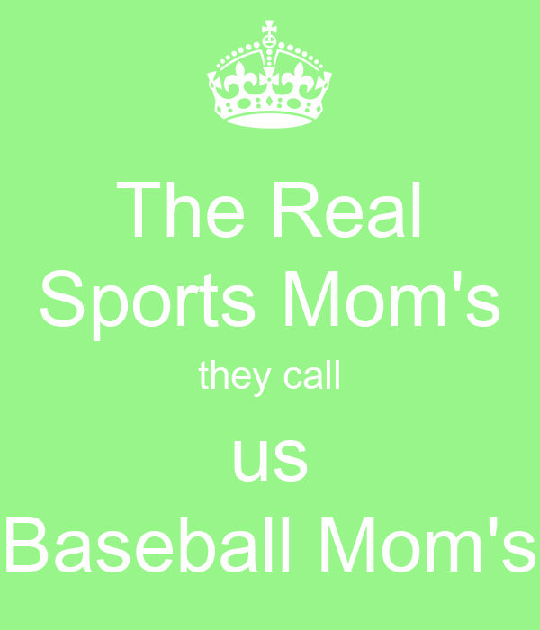 The Real Sports Mom's they call us Baseball Mom's